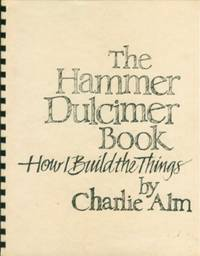 Hammer Dulcimer Book: How I Build the Things