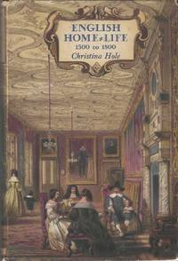 English Home-Life 1500 to 1800. Illustrated from Portraits, Paintings and Prints