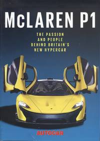 McLaren P1 - The Passion and People Behind Bristain's New Hypercar - An Autocar Supplement.