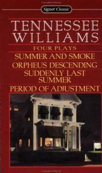 Four Plays : Summer and Smoke; Orpheus Descending; Suddenly Last Summer; Period of Adjustment