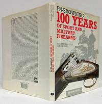 FN- BROWNING 100 YEARS OF SPORT AND MILITARY FIREARMS