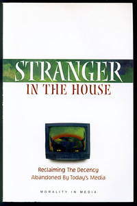 Stranger in the House: Reclaiming the Decency Today's Media Has Abandoned