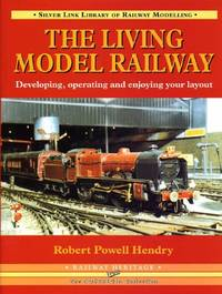 The Living Model Railway: Developing, Operating and Enjoying Your Layout (Library of Railway...