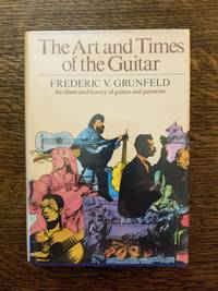 The Art and Times of the Guitar an illustrated history of guitars and guitarists