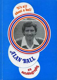 It's All About a Ball : An Autobiography (SIGNED By AUTHOR) by  Alan Ball - Paperback - Signed First Edition - 1978 - from Godley Books and Biblio.co.uk