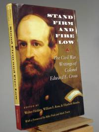 Stand Firm and Fire Low: The Civil War Writings of Colonel Edward E. Cross