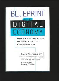 Blueprint to the Digital Economy : Creating Wealth in the Era of E-Business