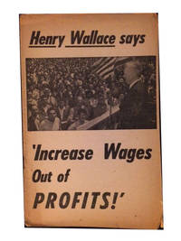 Henry Wallace Says 'Increase Wages out of Profits!' by Wallace, Henry - 1948
