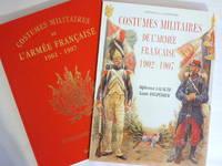 COSTUMES MILITAIRES DE L'ARMEE FRANCAISE 1902-1907 NOTICES HISTORIQUES DE LOUIS DELPERIER D'APRES LES AQUARELLES D'ALPHONSE LALAUZE