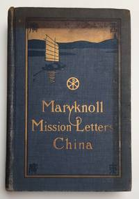 image of Maryknoll Mission letters: China. Volume One: extracts from the Letters and Diaries of the Pioneer missioners of the Catholic Foreign Mission Society of America