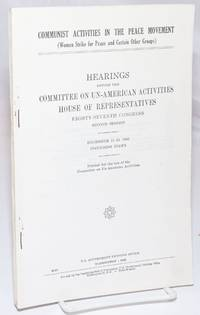 image of Communist activities in the peace movement (Women Strike for Peace and certain other groups). Hearings before the Committee on Un-American Activities, House of Representatives, Eighty-seventh Congress, second session. December 11-13, 1962, including index