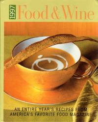 Food & Wine 1997 an Entire Year's Recipes from America's Favorite Food Magazine