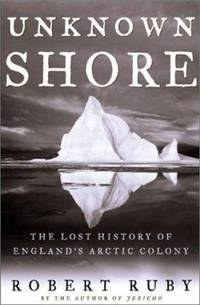 Unknown Shore : The Lost History of England's Arctic Colony