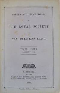 Papers & Proceedings of the Royal Society of Van Diemen's Land. Vol II. Part I. January 1852