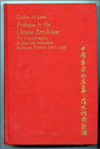 Prologue to the Chinese Revolution : The Transformation of Ideas and Institutions in Hunan Province, 1891-1907