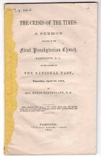 The Crisis of the Times: A Sermon preached in the First Presbyterian Church, Washington, D.C. on the evening of The National Fast, Thursday, April 30, 1863.