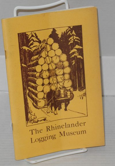 Rhinelander: The Rhinelander Logging Museum, 1940. 5.5x8.5 inches, illustrated with woodcuts, fold c...