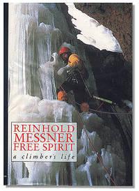 Reinhold Messner: Free Spirit: A Climber\'s Life.