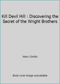 Kill Devil Hill : Discovering the Secret of the Wright Brothers