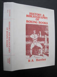 History & Bibliography of Boxing Books : Collectors Guide to the History of Pugilism Incorporating a Bibliography Containing Some 2100 Titles on All Aspects of Pugilism Published in the English Language