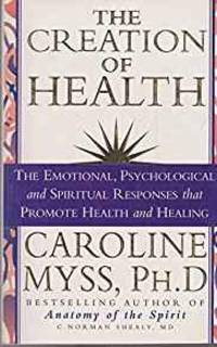 THE CREATION OF HEALTH by  Caroline Myss - Paperback - 1999 - from Infinity Books Japan and Biblio.com