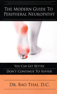 The Modern Guide To Peripheral Neuropathy: You Can Get Better - Don't Continue To Suffer