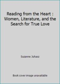 Reading from the Heart : Women, Literature, and the Search for True Love