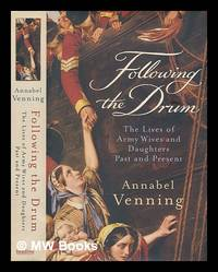 Following the drum : the lives of army wives and daughters, past and present / Annabel Venning