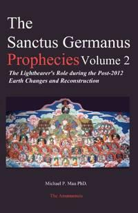 The Sanctus Germanus Prophecies: The Light Bearer's Role During the Post 2012 Earth Changes...