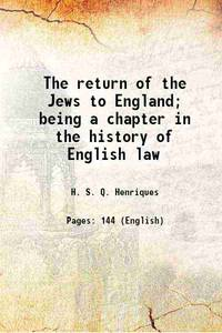 The return of the Jews to England; being a chapter in the history of English law 1905 [Hardcover]