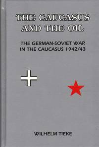 THE CAUCASUS AND THE OIL  The German-Soviet War in the Caucasus 1942/43