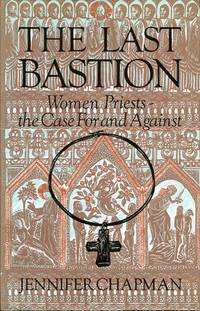 image of The Last Bastion: Women Priests - The Case for and Against
