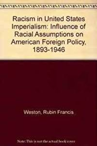 RACISM IN UNITED STATES IMPERIALISM: INFLUENCE OF RACIAL ASSUMPTIONS ON AMERICAN FOREIGN POLICY,...