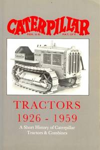 Caterpillar Tractors 1926-1959. A Short History of Caterpillar Tractors & Combines