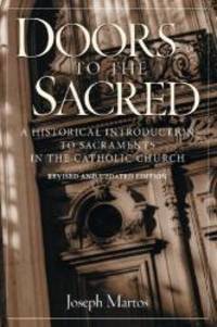 Doors to the Sacred: A Historical Introduction to Sacraments in the Catholic Church by Joseph Martos - Paperback - 2001-04-02 - from Books Express and Biblio.com