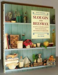 Sloe Gin and Beeswax - Seasonal Recipes & Hints from Traditional Household Storerooms