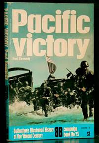 Pacific Victory: Ballantine's Illustrated History of the Violent Century, Campaign Book No. 25