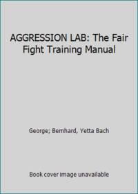 AGGRESSION LAB: The Fair Fight Training Manual
