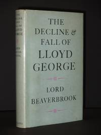 The Decline Fall of Lloyd George: and Great was the Fall Thereof