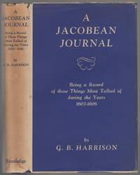 A Jacobean Journal: Being a Record of Those Things Most Talked of During the Years 1603-1606 by  G.B HARRISON - First Edition - 1946 - from Between the Covers- Rare Books, Inc. ABAA (SKU: 446875)