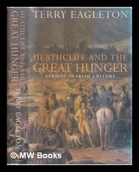 Heathcliff and the Great Hunger : studies in Irish culture / Terry Eagleton