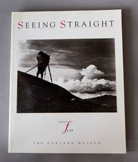 Seeing Straight. The f.64 Revolution in Photography
