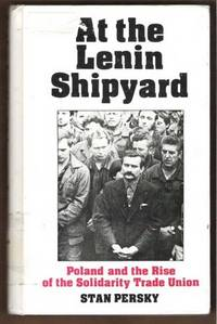 AT THE LENIN SHIPYARD Poland the The Rise of the Solidarity Trade Union