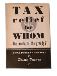 Tax relief for whom -- the needy or the greedy? by  Donald Freeman - Paperback - 1947 - from The Libriquarian, IOBA and Biblio.com