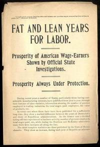 FAT AND LEAN YEARS FOR LABOR: PROSPERITY OF AMERICAN WAGE-EARNERS SHOWN BY  OFFICIAL STATE INVESTIGATIONS : PROSPERITY ALWAYS UNDER PROTECTION  [MCKINLEY CAMPAIGN LITERATURE]
