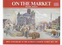 On the Market:  150th Anniversary of the Hamilton Farmers' Market 1837 - 1987 ( Ontario Local History / Farmer's Market / One Hundred Fiftieth / 150-th )