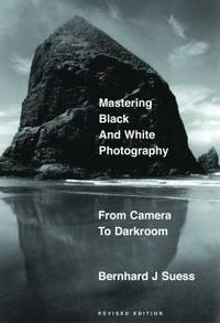 Mastering Black-and-White Photography : From Camera to Darkroom