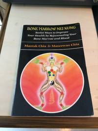 image of Bone Marrow Nei Kung: Taoist Ways to Improve Your Health by Rejuvenating Your Bone Marrow and Blood