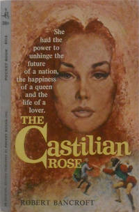 The Castilian Rose She had the power to unhinge the future of a nation, the happiness of a queen and the life of a lover.