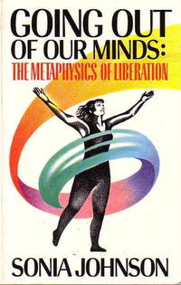 GOING OUT OF OUR MINDS: The Metaphysics of Liberation. by   Sonia - Paperback - Signed First Edition - (1987.) - from Bookfever.com, IOBA (SKU: 40699)